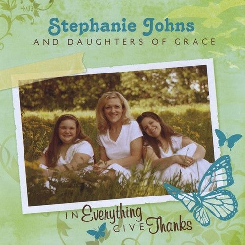 Stephanie Johns & Daughters of Grace: In Everything Give Thanks