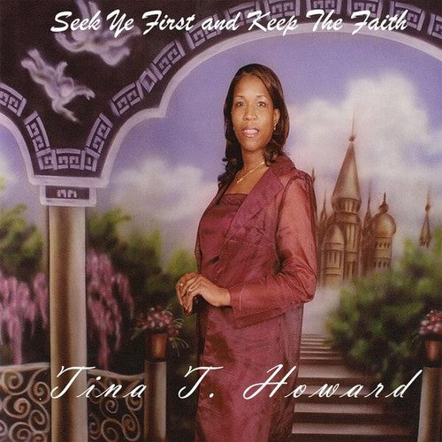 Tina T. Howard: Seek Ye First & Keep the Faith