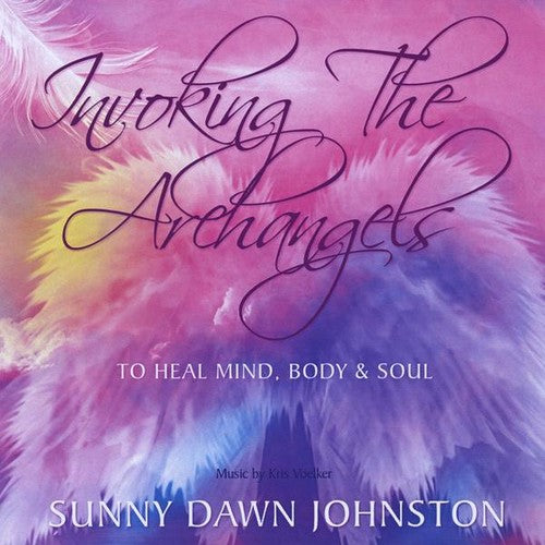 Sunny Dawn Johnston: Invoking the Archangels-To Heal Mind Body & Soul