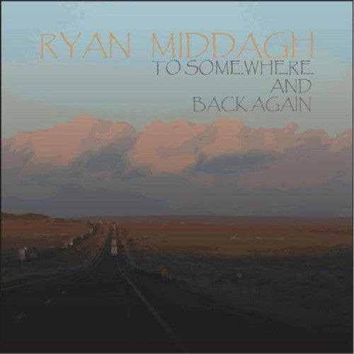 Ryan Middagh: To Somewhere & Back Again