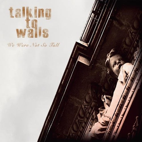 Talking to Walls: We Were Not So Tall
