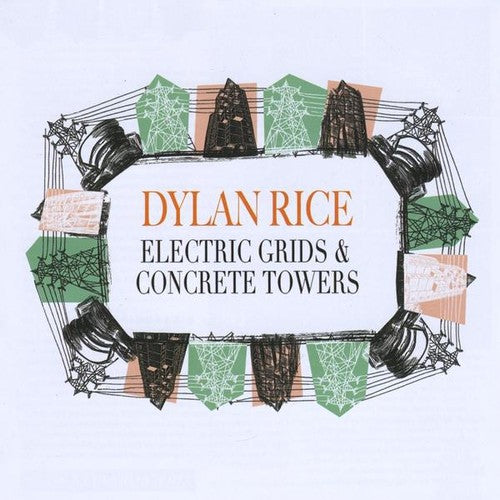 Dylan Rice: Electric Grids & Concrete Towers