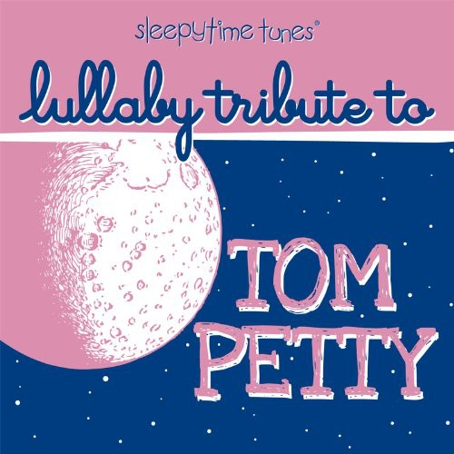 Lullaby Players: Sleepytime Tunes Tom Petty Lullaby Tribute