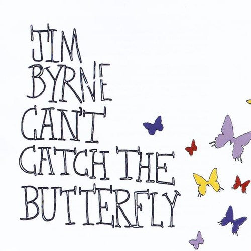 Jim Byrne: Can't Catch the Butterfly