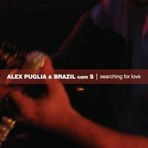 Alex Puglia & Brazil com S: Searching for Love-Brazil Com S