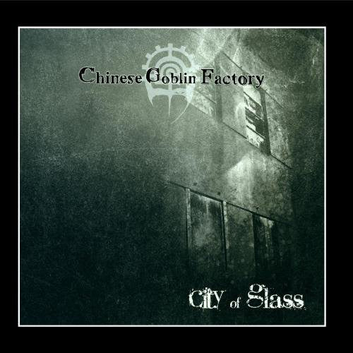 Chinese Goblin Factory: City of Glass