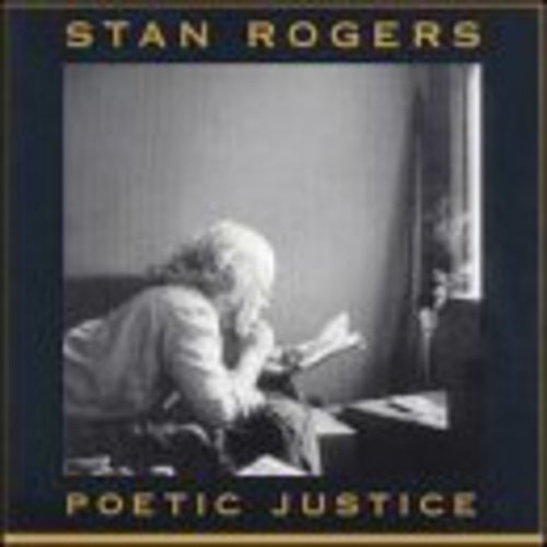 Stan Rogers: Poetic Justice