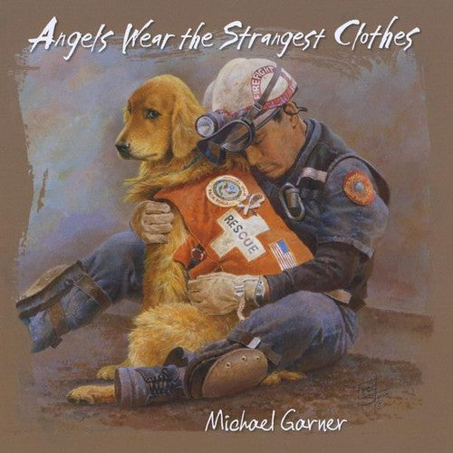 Michael Garner: Angels Wear the Strangest Clothes