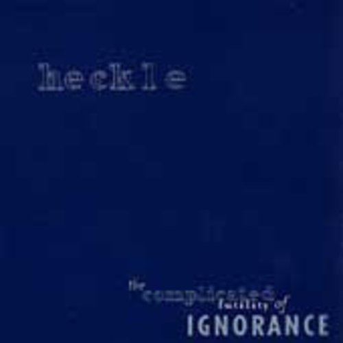 Heckle: Complicated Futility of Ignorance