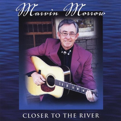 Marvin Morrow: Closer to the River