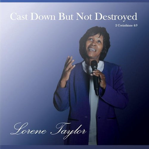 Lorene Taylor: Cast Down But Not Destroyed
