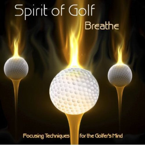 Spirit of Golf: Breathe-Focusing Techniques for the Golfer's Mind