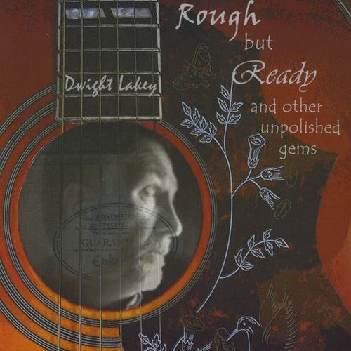 Dwight Lakey: Rough But Ready & Other Unpolished Gems