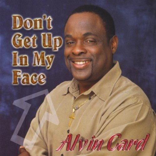 Alvin Card: Don't Get Up in My Face