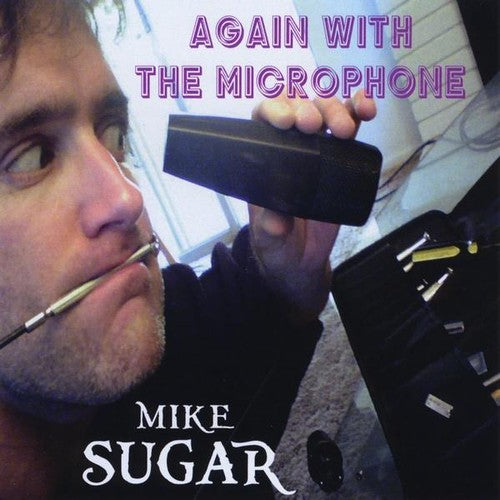 Mike Sugar: Again with the Microphone