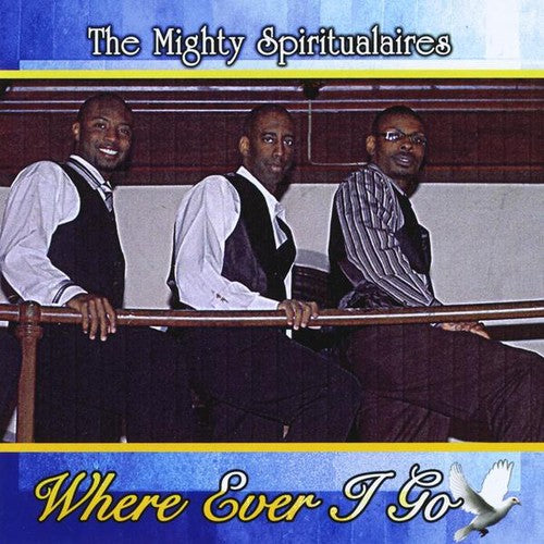 Mighty Spiritualaires: Where Ever I Go