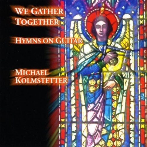 Michael Kolmstetter: We Gather Together-Hymns on Guitar