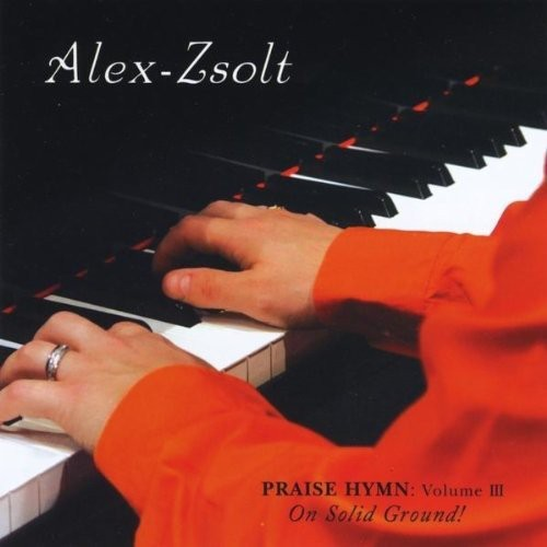 Alex Zsolt: Praise Hymn-On Solid Ground 3