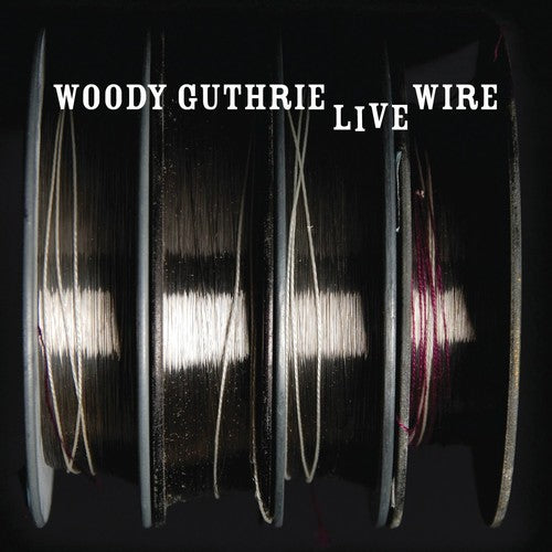 Woody Guthrie: The Live Wire