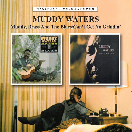 Muddy Waters: Muddy Brass & the Blues / Cant Get No Grindin