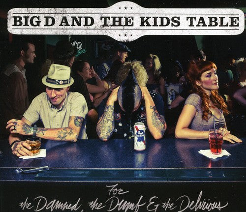 Big D and the Kids Table: For The Damned, The Dumb and The Delirious