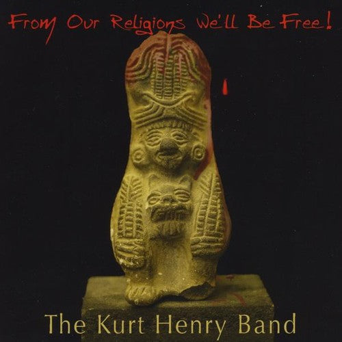Kurt Henry Band: From Our Religions We'll Be Free!