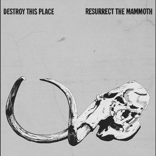 Destroy This Place: Resurrect the Mammoth