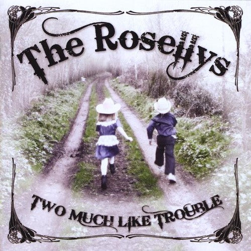 The Rosellys: Two Much Like Trouble