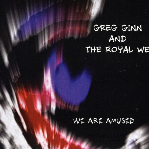 Greg Ginn & the Royal We: We Are Amused