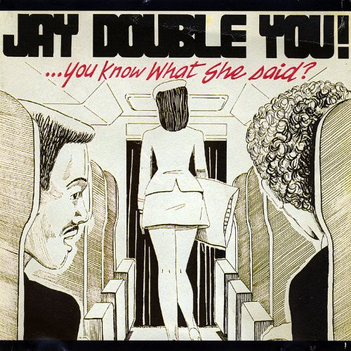 Jay Double You!: You Know What She Said?