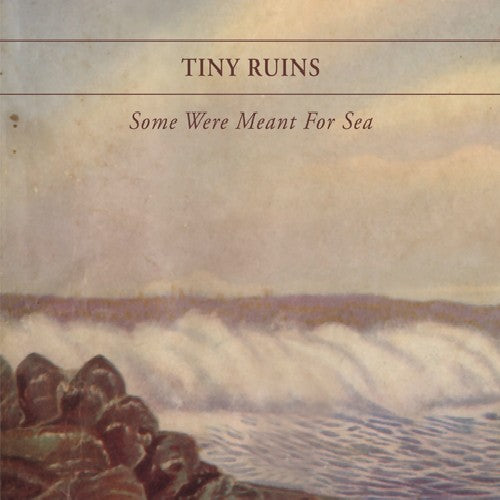 Tiny Ruins: Some Were Meant for Sea