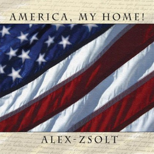 Alex Zsolt: America My Home!