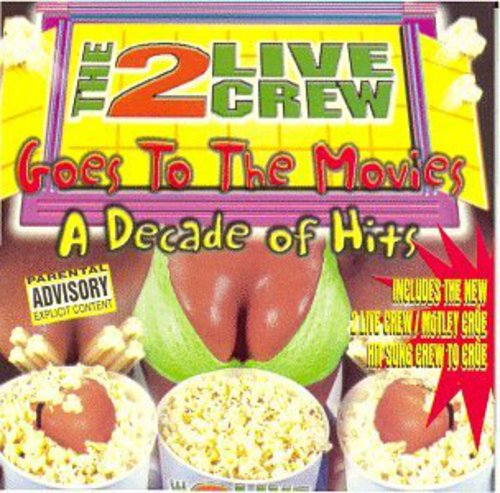2 Live Crew: Goes to the Movies: Decade of Hits