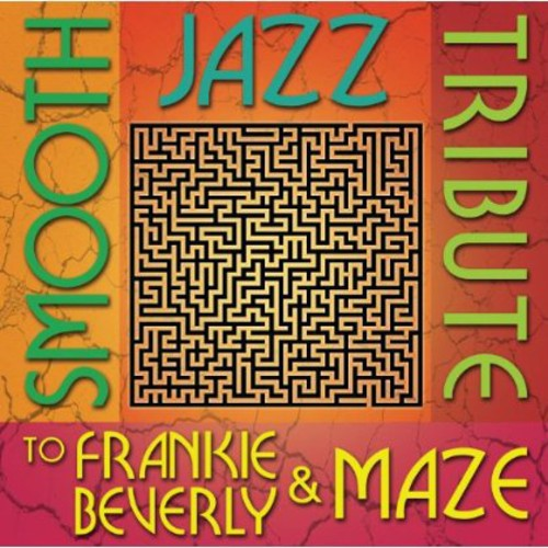 Smooth Jazz Tribute: Smooth Jazz Tribute to Frankie Beverly & Maze