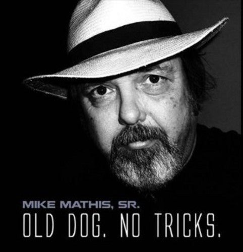 Mike Mathis: Old Dog No Tricks