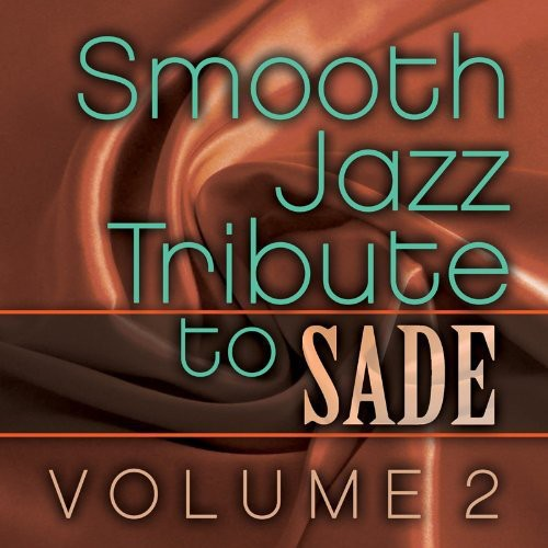 The Smooth Jazz All Stars: Smooth Jazz Tribute to Sade Vol. 2
