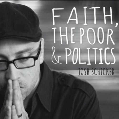Josh Schicker: Faith the Poor & Politics