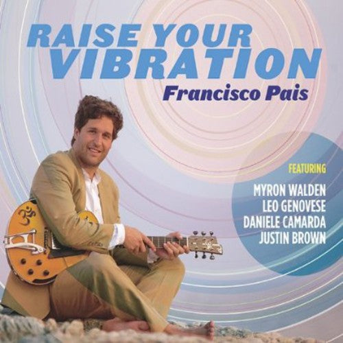 Francisco Pais: Raise Your Vibration