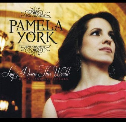 Pamela York: Lay Down This World: Hymns & Spirituals