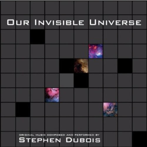 Stephen Dubois: Our Invisible Universe