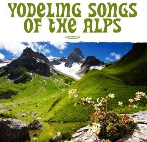 Alpine Yodelers: Yodeling Songs of the Alps