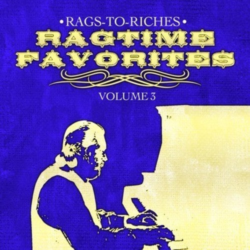 Rags-to-Riches: Ragtime Favorites Vol. 3