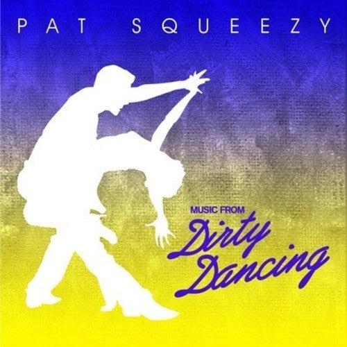 Pat Squeezy: Music from Dirty Dancing