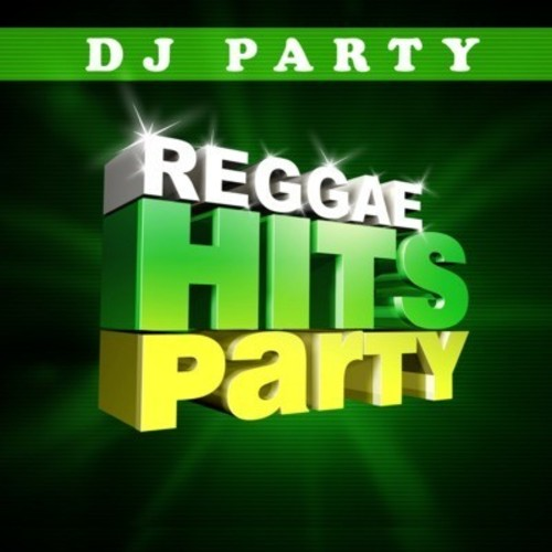 DJ Party: Reggae Hits Party Vol. 1