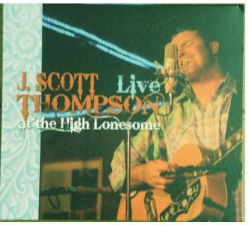 J. Thompson Scott: Live at the High Lonesome