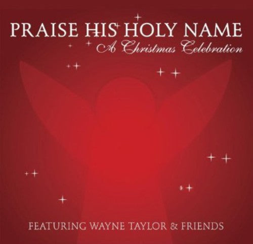 Wayne Taylor: Praise His Holy Name: A Christmas Celebration