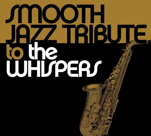 Smooth Jazz Tribute: Smooth Jazz tribute to the Whispers