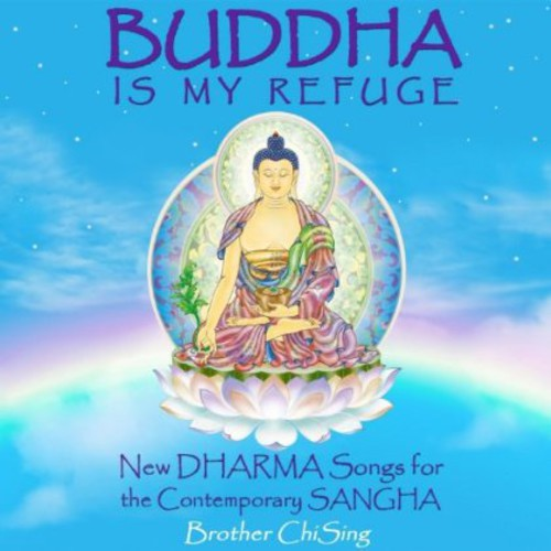 Brother Chising: Buddha Is My Refuge: New Dharma Songs for the Cont