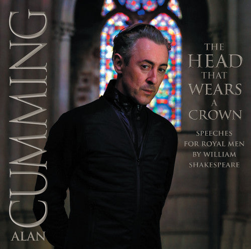 Alan Cumming: Head That Wears a Crown: Speeches for Royal Men By William Shakespeare