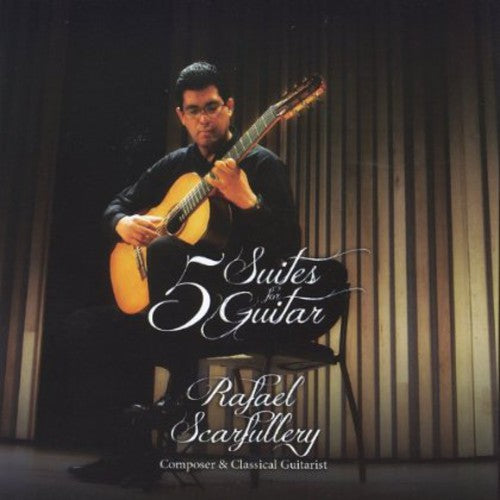 Rafael Scarfullery: 5 Suites for Guitar By Rafael Scarfullery Composer